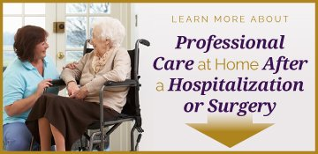 Learn about Professional Care at Home After a Hospitalization or Surgery